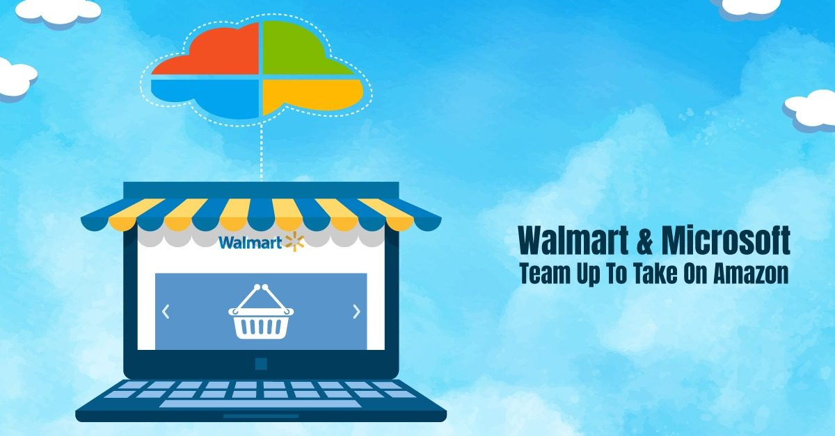 Walmart & Microsoft Team Up To Take On Amazon