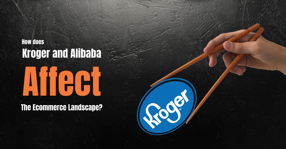 How Does the Kroger and Alibaba Partnership Affect the Ecommerce Landscape?