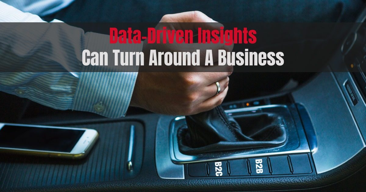 Data-Driven Insights Can Turn Around A Business