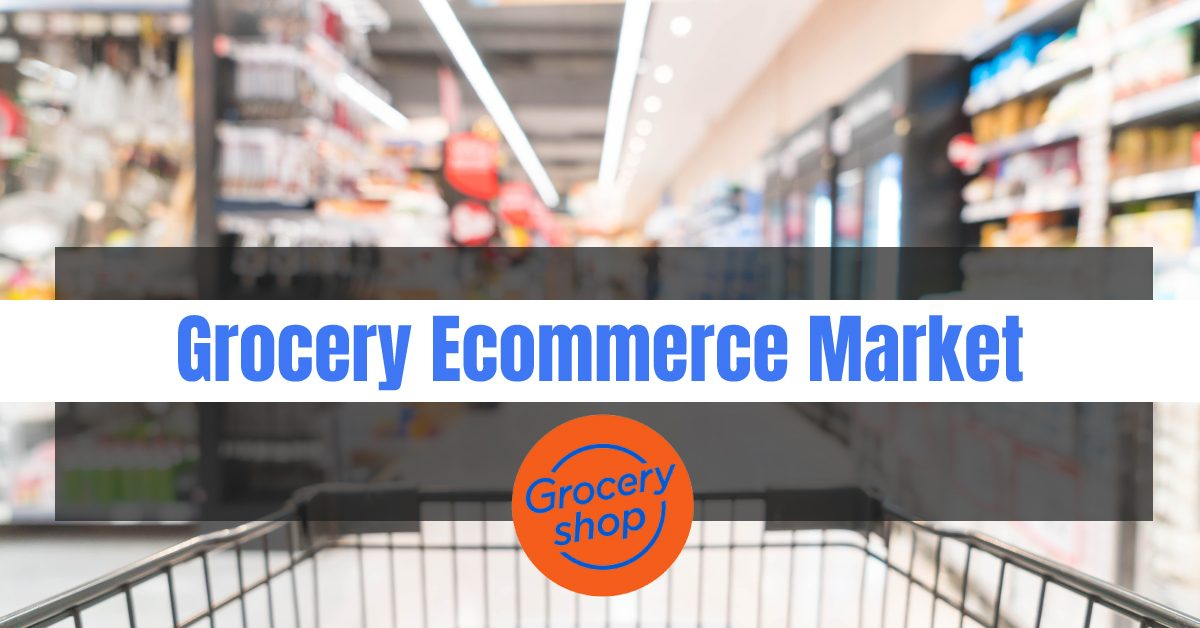 Grocery Ecommerce – The Multi-Billion Dollar Market