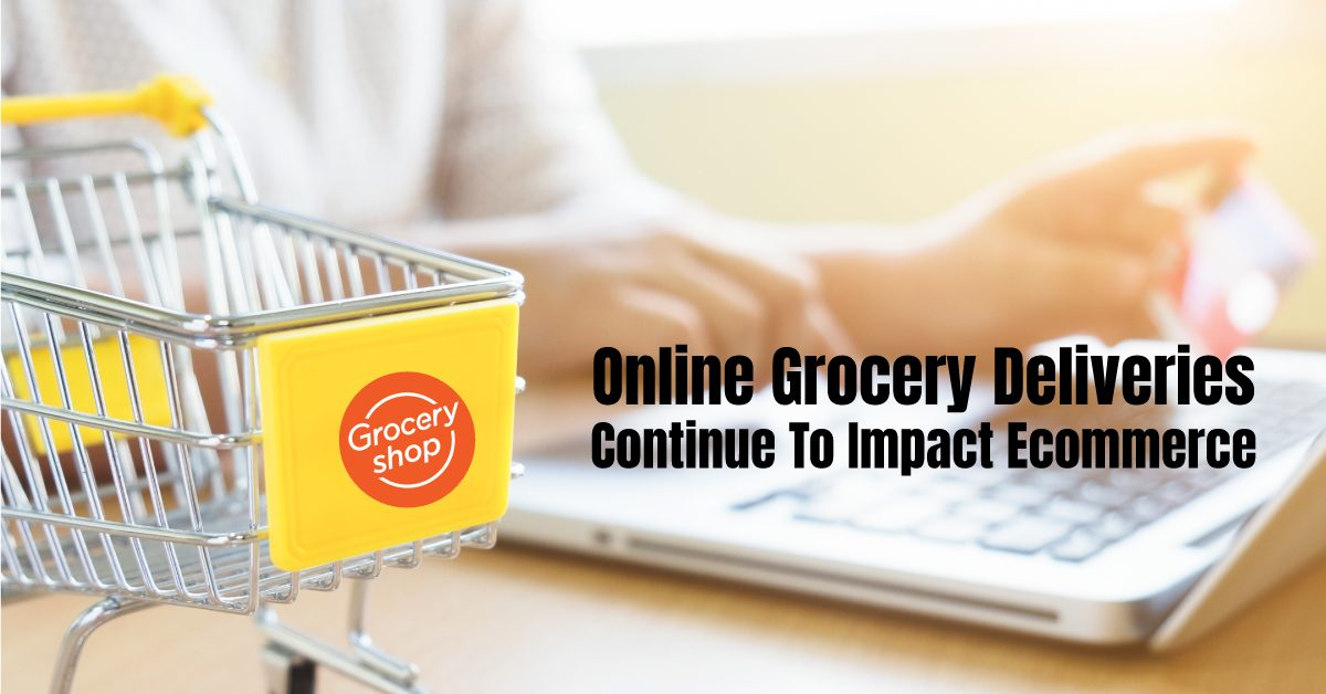 The Massive Growth of Grocery Deliveries Continues to Impact eCommerce