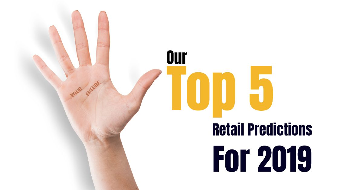 Our Top 5 Retail Predictions For 2019