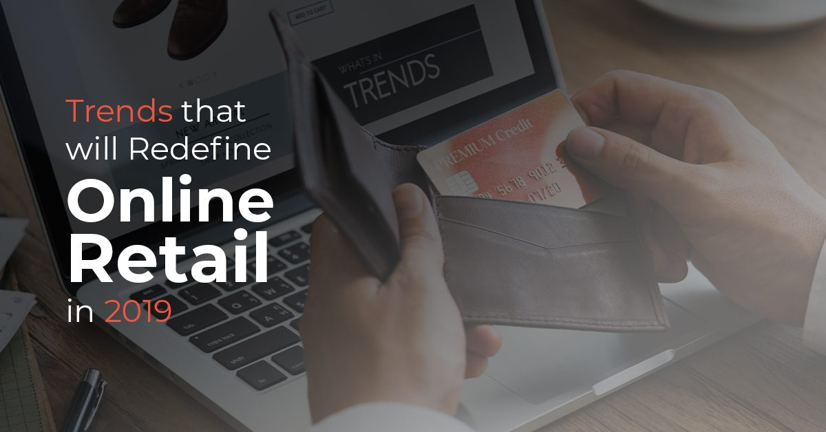 Trends that will redefine online retail in 2019